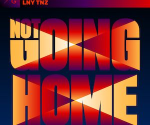 LNY TNZ – (Not) Going Home (FVCK GENRES/BYM)